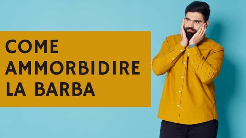 Come ammorbidire la barba
